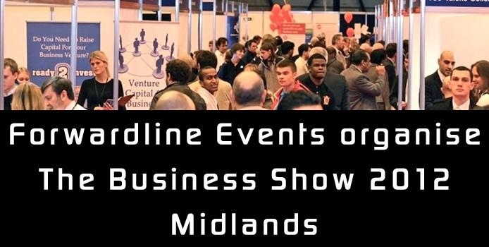 Forwardline Events organise The Business Show 2012 Midlands